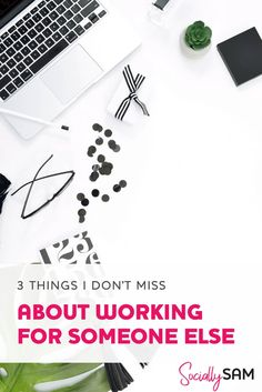 3 Things I Don't Miss About Working For Someone Else