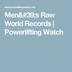 Men's Raw World Records | Powerlifting Watch