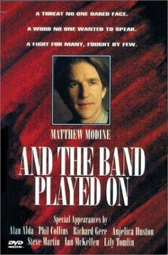 And the Band Played On (1993) - Amazing film that introduced me to AIDS and everything we did wrong as a nation to stop this illness