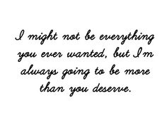 <3 always going to be more than you deserve