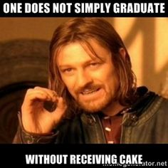 One Does Not Simply Graduate Without Receiving Cake   Does not simply walk into mordor Boromir