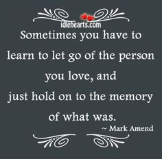 Have to Let Go Quotes | Sometimes you have to learn to let go of the person you love,