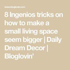 8 Ingenios tricks on how to make a small living space seem bigger | Daily Dream Decor | Bloglovin'