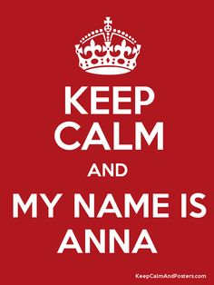 Keep Calm and MY NAME IS ANNA Poster