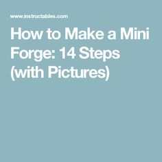 How to Make a Mini Forge: 14 Steps (with Pictures)