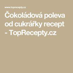 Čokoládová poleva od cukrářky recept - TopRecepty.cz