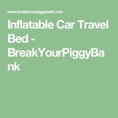 Inflatable Car Travel Bed - BreakYourPiggyBank