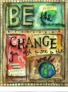 Be the change you wish to see in the world - Mohandas Ghandi Great Quotes, Quotes To Live By, Inspirational Quotes, Motivational, Meaningful Quotes, Inspiring Sayings, Quirky Quotes, Sassy Quotes, Inspiring People