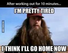 After working out for about 10 minutes..