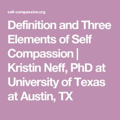 Definition and Three Elements of Self Compassion | Kristin Neff, PhD at University of Texas at Austin, TX