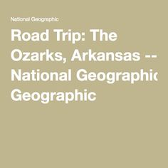 Road Trip: The Ozarks, Arkansas -- National Geographic