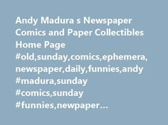 Andy Madura s Newspaper Comics and Paper Collectibles Home Page #old,sunday,comics,ephemera,newspaper,daily,funnies,andy #madura,sunday #comics,sunday #funnies,newpaper #comics,comic #strips http://las-vegas.remmont.com/andy-madura-s-newspaper-comics-and-paper-collectibles-home-page-oldsundaycomicsephemeranewspaperdailyfunniesandy-madurasunday-comicssunday-funniesnewpaper-comicscomic-strips/  # Andy Madura's Newspaper Comics Paper Collectibles Last Update July 4th, 2017 – Lots of newly…