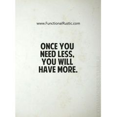 Once you need less. You will have more.  www.FunctionalRustic.com #functionalrustic #quote #quoteoftheday #motivation #inspiration #quotes #diy #homestead #rustic #pallet #pallets #rustic #handmade #craft #affirmation #michigan #puremichigan #repurpose #recycle #crafts #country #sobriety #strongwoman #inspirational  #quotations #success #goals #inspirationalquotes #quotations #strongwomenquotes #recovery #sober #sobriety #smallbusiness #smallbusinessowner