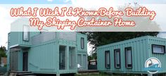 """23 SHIPPING CONTAINER HOME OWNERS SPEAK OUT: """"WHAT I WISH I'D KNOWN BEFORE BUILDING MY SHIPPING CONTAINER HOME"""""""