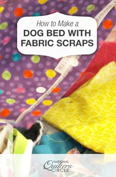 How to Make a Dog Bed Using Fabric Scraps   National Quilters Circle  #LetsQuilt