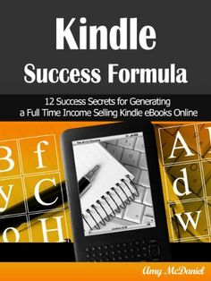 Kindle Success Formula: 12 Success Secrets for Generating a Full Time Income Selling Kindle eBooks Online by Amy C. McDaniel. $3.28. 46 pages. Publisher: VentureWise, LLC (February 3, 2012). Author: Amy C. McDaniel