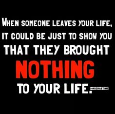 Sometimes you have to let go of the people who are hurting you, hindering you in some way or are always negative.