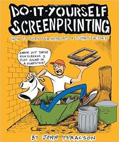 "Read ""DIY Screenprinting How to Turn Your Home Into a T-Shirt Factory"" by John Isaacson available from Rakuten Kobo. A fascinating graphic novel that details the art and science of screen-printing from inception to printed t-shirts to wo. T Shirt Factory, Diy Screen Printing, Do It Yourself Wedding, Handmade Knives, Barbie House, Halloween Cards, Inspirational Gifts, Diy Fashion, Fashion Books"