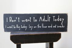 I Don't Want to Adult Today I want to dog by SayItOnWoodSigns