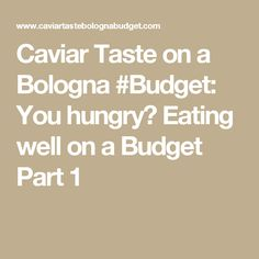 You hungry? Eating well on a Budget Part 1 Caviar Taste, Bologna, Eating Well, Saving Money, Budgeting, Have Fun, Wellness, Food, Meal