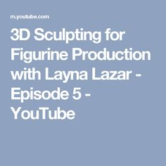 3D Sculpting for Figurine Production with Layna Lazar - Episode 5 - YouTube