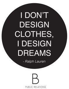 I don't design clothes, I design dreams - Ralph Lauren #quote