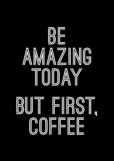 Be Amazing Today. But First, Coffee | More Printable Motivational Typography Quote Posters & Inspirational Print-It-Yourself Wall Art Home Decor at http://vermillionwoodsmoke.etsy.com. We ship worldwide! #quotes #coffeequotes