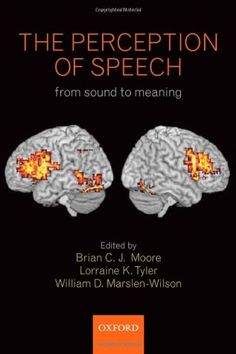 The Perception of Speech: from sound to meaning (Philosophical Transactions of the Royal Society B) by Brian Moore  http://search.lib.cam.ac.uk/?itemid=|cambrdgedb|4861468