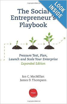 The Social Entrepreneur's Playbook: Pressure Test, Plan, Launch and Scale Your Social Enterprise by Ian C. MacMillan & James D. Thompson. #socent #books