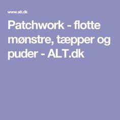 Patchwork - flotte mønstre, tæpper og puder - ALT.dk