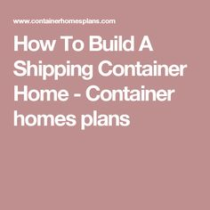 How To Build A Shipping Container Home - Container homes plans