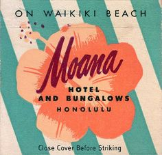 Moana Hotel #matchbook cover, Waikiki To Order your Business' own branded #matchbooks GoTo: www.GetMatches.com or CALL 800.605.7331 TODAY!