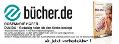 """""""Rosemarie Hofer schreibt in einer klar verständlichen Sprache ... Sie werden viele Beispiele aus dem wahren Leben finden und in ein Land mitgenommen, in dem Zufriedenheit und Glück auf Sie warten.""""  (Erhard F. Freitag, Bestsellerautor, allein sein Buch Kraftzentrale Unterbewusstsein wurde über 2,5 Millionen mal verkauft)  http://www.buecher.de/shop/gesundheit--medizin/dulidu-geduldig-habe-ich-den-krebs-besiegt/hofer-rosemarie/products_products/detail/prod_id/41728515/"""