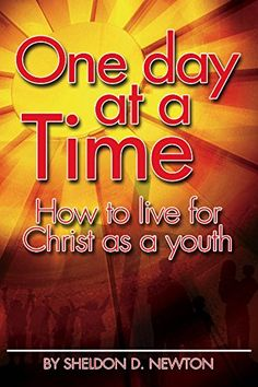 One Day At A Time: How To Live For Christ As A Young Person by Sheldon D. Newton http://www.amazon.com/dp/B00TZAYRJQ/ref=cm_sw_r_pi_dp_Vpelwb16S1EKS