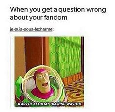 Oh, when I get a question about my fandom wrong. This represents my reaction pretty well. xD