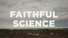 """The reality, however, is that faith is not a science-stopper..."""