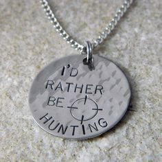 I'd Rather be Hunting Handstamped Necklace by WireNWhimsy on Etsy, $24.00