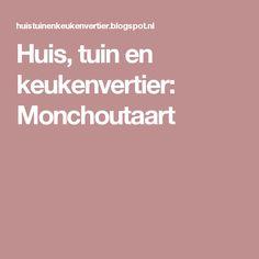 Huis, tuin en keukenvertier: Monchoutaart