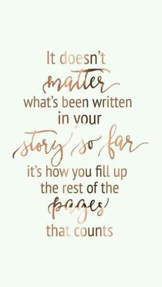 Inspirational #quote! It doesn't matter what's been written in your story so far, it's how you fill up the rest of the pages that count! #Motivationalquotes