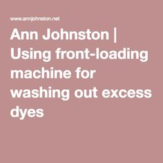 Ann Johnston | Using front-loading machine for washing out excess dyes