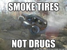 Smoke Tires Not Drugs - Jeep Nation - XJ