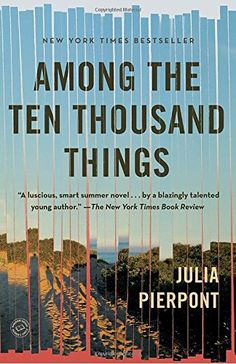 Among the Ten Thousand Things: A Novel by Julia Pierpont