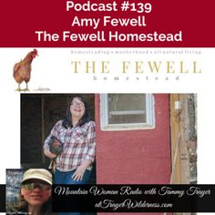 Podcast #139: Interview with Amy Fewell of The Fewell Homestead -- I had a wonderful interview with Amy Fewell. Amy is a writer for Mother Earth News, soon to be published author, woman farmer and blogger at TheFewellHomestead.com. Come take a listen while we talk about many things homesteading.
