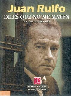 Juan Rulfo ~Diles que no me maten y otros cuentos