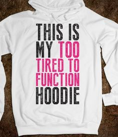 This Is My Too Tired To Function Hoodie - Totally Awesome Text Tees - Skreened T-shirts, Organic Shirts, Hoodies, Kids Tees, Baby One-Pieces and Tote Bags on Wanelo