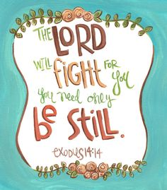 the lord will fight for you. You need only be still. exodus 14:24 scripture art bible verse art  art by erin leigh