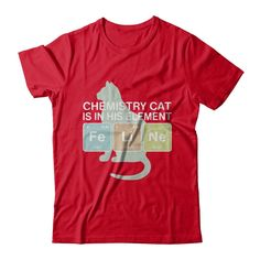 Just released Chemistry Cat Is ... Check it out! http://greatfamilystore.com/products/chemistry-cat-is-in-his-element-t-shirt-1?utm_campaign=social_autopilot&utm_source=pin&utm_medium=pin