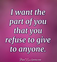 I want the part of you that you refuse to give to anyone. Lesbian Love Quotes, Pure Love Quotes, Romantic Love Messages, Romantic Love Quotes, Caring Quotes For Him, Seductive Quotes For Him, I Miss You Text, Relationship Quotes, Relationships