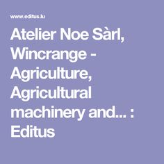 Atelier Noe Sàrl, Wincrange - Agriculture, Agricultural machinery and... : Editus