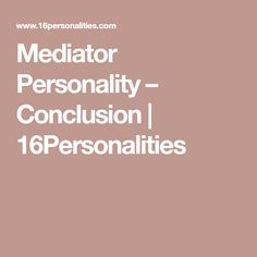 Mediator Personality – Conclusion | 16Personalities